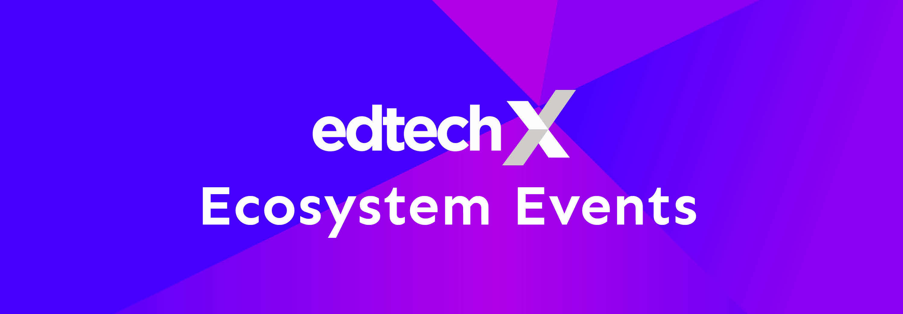 EdTechX Ecosystem Events 2019